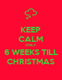 KEEP CALM ONLY 6 WEEKS TILL CHRISTMAS - Personalised Poster A4 size