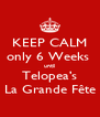 KEEP CALM only 6 Weeks  until Telopea's La Grande Fête - Personalised Poster A4 size