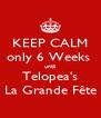KEEP CALM only 6 Weeks  until Telopea's La Grande Fête - Personalised Poster A4 size