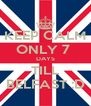 KEEP CALM ONLY 7  DAYS TILL BELFAST :D - Personalised Poster A4 size