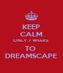 KEEP CALM ONLY 7 WEEKS  TO  DREAMSCAPE - Personalised Poster A4 size