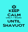 KEEP CALM ONLY 7 WEEKS  UNTIL SHAVUOT - Personalised Poster A4 size