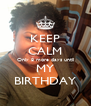 KEEP CALM Only 8 more days until MY BIRTHDAY - Personalised Poster A4 size