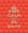 KEEP CALM ONLY 85 DAYS - Personalised Poster A4 size