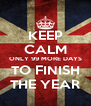 KEEP CALM ONLY 99 MORE DAYS TO FINISH THE YEAR - Personalised Poster A4 size