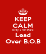 KEEP CALM Only a 101 Point Lead Over B.O.B - Personalised Poster A4 size