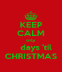 KEEP CALM only     days 'til CHRISTMAS - Personalised Poster A4 size
