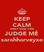 KEEP CALM ONLY GOD CAN JUDGE MÉ sarahharveyxo - Personalised Poster A4 size