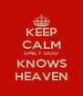 KEEP CALM ONLY GOD KNOWS HEAVEN - Personalised Poster A4 size