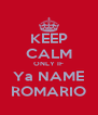 KEEP CALM ONLY IF Ya NAME ROMARIO - Personalised Poster A4 size