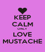 KEEP CALM ONLY LOVE MUSTACHE - Personalised Poster A4 size