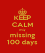 KEEP CALM only missing 100 days - Personalised Poster A4 size