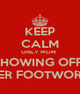 KEEP CALM ONLY MOM  SHOWING OFF  HER FOOTWORK - Personalised Poster A4 size