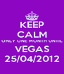 KEEP CALM ONLY ONE MONTH UNTIL VEGAS 25/04/2012 - Personalised Poster A4 size