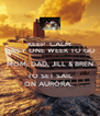 KEEP  CALM ONLY ONE WEEK TO GO MOM, DAD, JILL & BREN TO SET SAIL ON AURORA,  - Personalised Poster A4 size