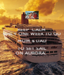KEEP  CALM ONLY ONE WEEK TO GO MOM & DAD TO SET SAIL ON AURORA,  - Personalised Poster A4 size
