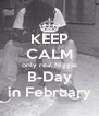 KEEP CALM only real Niggas B-Day in February - Personalised Poster A4 size