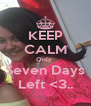 KEEP CALM Only  Seven Days Left <3.. - Personalised Poster A4 size
