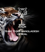 KEEP CALM ONLY  TEAM TIGER BANGLADESH  IS REAL - Personalised Poster A4 size
