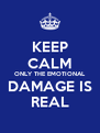 KEEP CALM ONLY THE EMOTIONAL DAMAGE IS REAL - Personalised Poster A4 size
