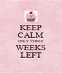 KEEP CALM ONLY THREE WEEKS LEFT - Personalised Poster A4 size