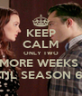 KEEP CALM ONLY TWO MORE WEEKS  TIL SEASON 6 - Personalised Poster A4 size