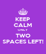 KEEP CALM ONLY TWO SPACES LEFT! - Personalised Poster A4 size
