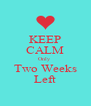 KEEP CALM Only  Two Weeks Left - Personalised Poster A4 size