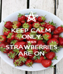 KEEP CALM ONLY WHEN STRAWBERRIES ARE ON - Personalised Poster A4 size