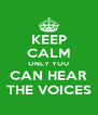 KEEP  CALM ONLY YOU CAN HEAR THE VOICES - Personalised Poster A4 size