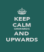 KEEP CALM ONWARDS AND UPWARDS - Personalised Poster A4 size