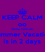 KEEP CALM oo Shdw 7ailkom Summer Vacation is in 2 days - Personalised Poster A4 size
