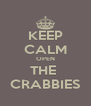 KEEP CALM OPEN THE  CRABBIES - Personalised Poster A4 size
