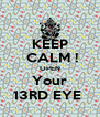 KEEP  CALM ! OPEN Your 13RD EYE  - Personalised Poster A4 size