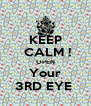 KEEP  CALM ! OPEN Your 3RD EYE  - Personalised Poster A4 size