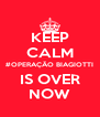 KEEP CALM #OPERAÇÃO BIAGIOTTI IS OVER NOW - Personalised Poster A4 size