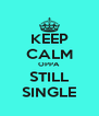 KEEP CALM OPPA STILL SINGLE - Personalised Poster A4 size