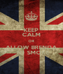 KEEP CALM OR ALLOW BRENDA  TO SMOKE - Personalised Poster A4 size