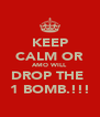 KEEP CALM OR AMO WILL DROP THE  1 BOMB.!!! - Personalised Poster A4 size