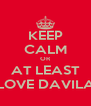 KEEP CALM OR AT LEAST LOVE DAVILA - Personalised Poster A4 size