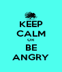 KEEP CALM OR BE ANGRY - Personalised Poster A4 size