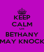 KEEP CALM OR BETHANY MAY KNOCK - Personalised Poster A4 size
