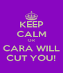 KEEP CALM OR CARA WILL CUT YOU! - Personalised Poster A4 size