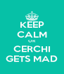 KEEP CALM OR CERCHI GETS MAD - Personalised Poster A4 size