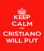 KEEP CALM OR CRISTIANO WILL PUT - Personalised Poster A4 size