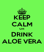 KEEP CALM OR DRINK ALOE VERA - Personalised Poster A4 size