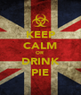 KEEP CALM OR  DRINK PIE - Personalised Poster A4 size