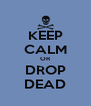 KEEP CALM OR DROP DEAD - Personalised Poster A4 size