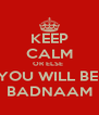 KEEP CALM OR ELSE  YOU WILL BE  BADNAAM - Personalised Poster A4 size