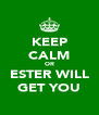 KEEP CALM OR ESTER WILL GET YOU - Personalised Poster A4 size